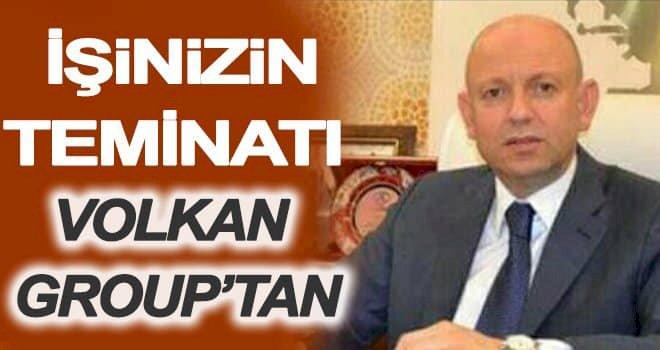 Volkan Group: Hiçbir arkadaşımız işsiz kalmayacaktır